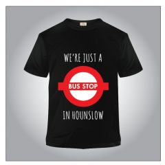 Tshirt – we're just a bus stop in Houslow